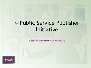 The Public Service Publisher Initiative