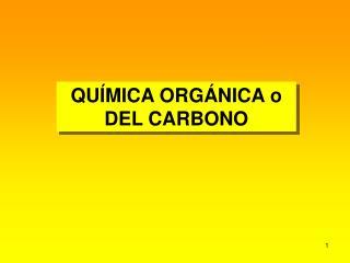 QUÍMICA ORGÁNICA o DEL CARBONO