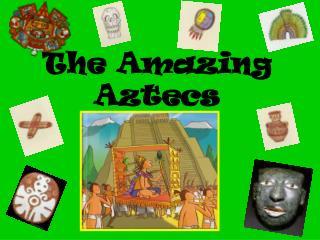 The Amazing Aztecs