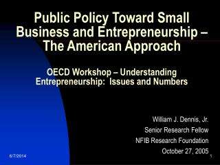 Public Policy Toward Small Business and Entrepreneurship  The American Approach  OECD Workshop   Understanding Entrepren