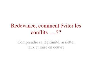 Redevance, comment  viter les conflits