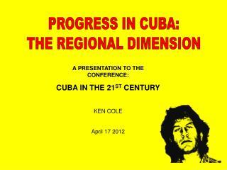 PROGRESS IN CUBA:THE REGIONAL DIMENSION