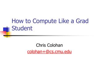 How to Compute Like a Grad Student
