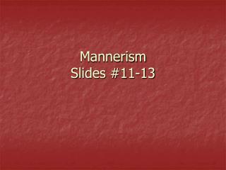 Mannerism Slides 11-13