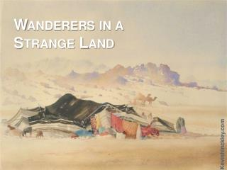 Wanderers in a Strange Land
