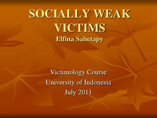 SOCIALLY WEAK VICTIMS