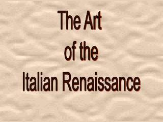 The Art of theItalian Renaissance