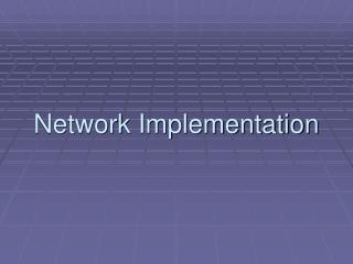 Network Implementation