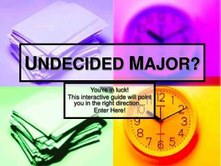 UNDECIDED MAJOR?