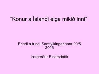 """""""Konur á Íslandi eiga mikið inni"""""""