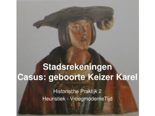 Stadsrekeningen  Casus: geboorte Keizer Karel