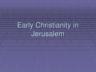 Early Christianity in Jerusalem