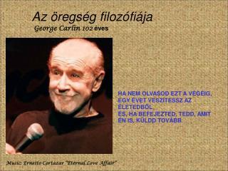 Az öregség filozófiája George Carlin 102 éves