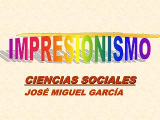 CIENCIAS SOCIALESJOSÉ MIGUEL GARCÍA
