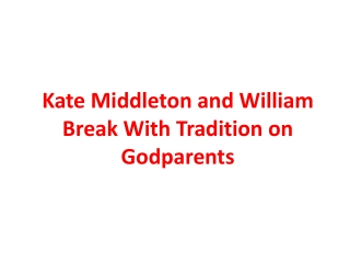 Kate Middleton and William Break With Tradition on Godparent
