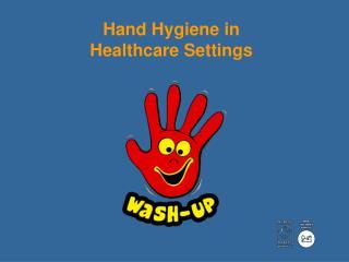 Hand Hygiene in  Healthcare Settings