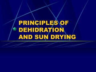 PRINCIPLES OF DEHIDRATION  AND SUN DRYING