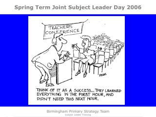 Spring Term Joint Subject Leader Day 2006