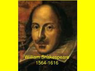 William Shakespeare1564-1616