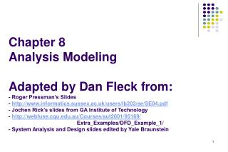 Chapter 8 Analysis Modeling  Adapted by Dan Fleck from: - Roger Pressman s Slides - informatics.sussex.ac.uk