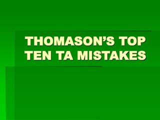 THOMASON'S TOP TEN TA MISTAKES