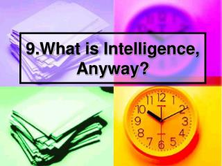 9.What is Intelligence, Anyway?
