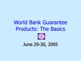 World Bank Guarantee Products: The Basics