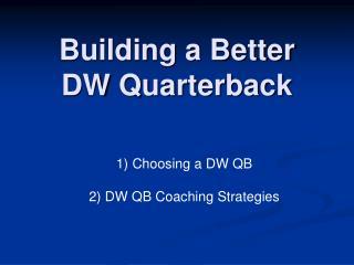 Building a Better  DW Quarterback