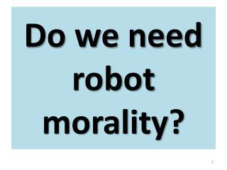 Do we need robot morality?