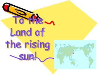 To the Land of the rising sun!