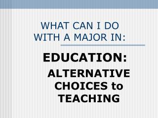 WHAT CAN I DO        WITH A MAJOR IN: