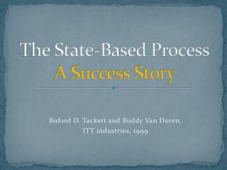 The State-Based Process A Success Story