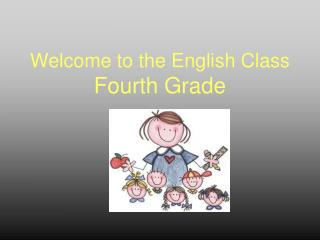 Welcome to the English Class Fourth Grade