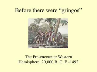 "Before there were ""gringos"""