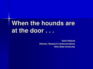 When the hounds are at the door . . .