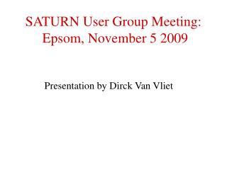 SATURN User Group Meeting:  Epsom, November 5 2009