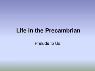 Life in the Precambrian