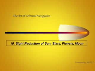 10. Sight Reduction of Sun, Stars, Planets, Moon