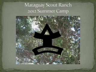 Mataguay Scout Ranch  2012 Summer Camp