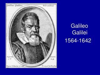 Galileo Galilei1564-1642