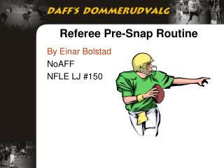 Referee Pre-Snap Routine