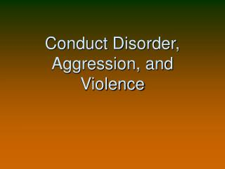 Conduct Disorder, Aggression, and Violence