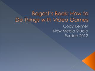 Bogost's Book: How to Do Things with Video Games