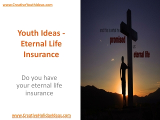 Youth Ideas - Eternal Life Insurance