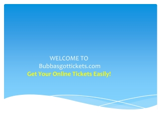Get Your Online Tickets Easily from Bubbasgottickets