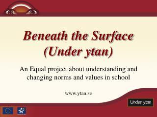 Beneath the Surface (Under ytan)