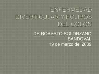 ENFERMEDAD DIVERTICULAR Y POLIPOS DEL COLON