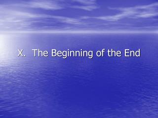 X.  The Beginning of the End