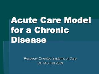 Acute Care Model for a Chronic Disease