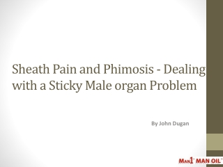 Sheath Pain and Phimosis - Dealing with a Sticky Male organ
